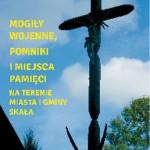 """Publikacja książki pt. """"Mogiły wojenne, pomniki i miejsca pamięci na terenie Miasta i Gminy Skała"""""""